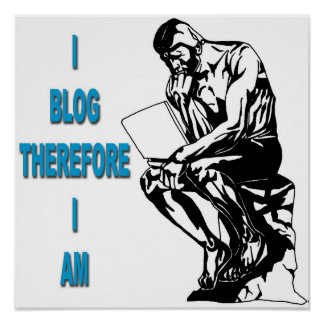 I Blog Therefore I Am Poster