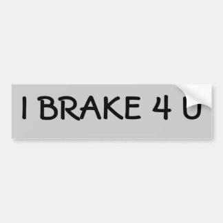 I BRAKE 4 U BUMPER STICKERS
