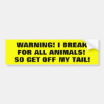 I Brake For Animals So Get Off My Tail! Bumper Sticker