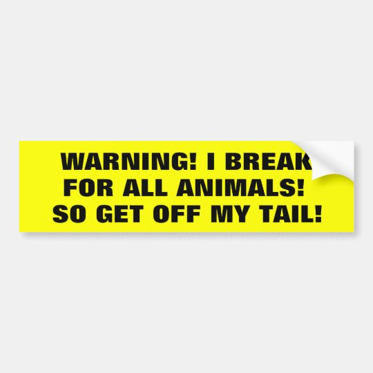 I Brake For Animals So Get Off My