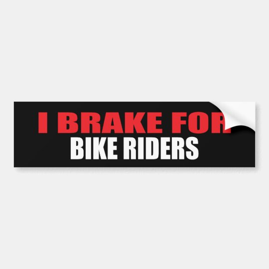 I Brake For Bike Riders Bumper Sticker