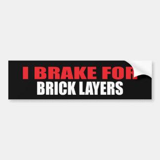 I Brake For Brick Layers Bumper Sticker