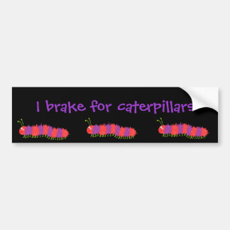 I brake for caterpillars bumper sticker