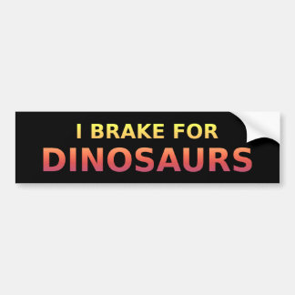 I Brake For Dinosaurs Bumper Sticker