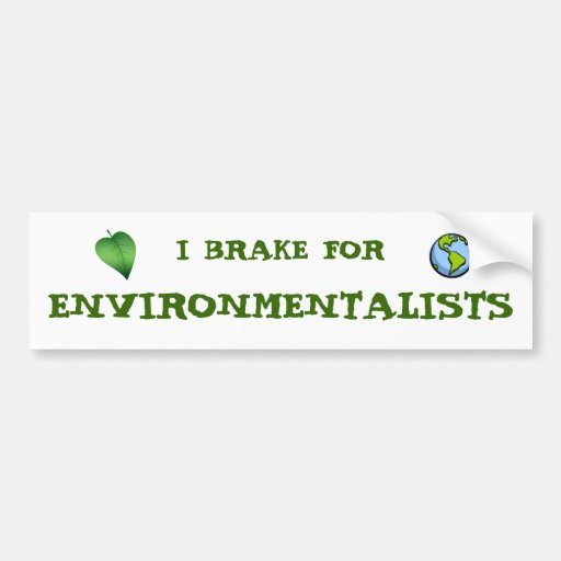 I Brake for Environmentalists Bumper Stickers