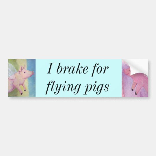 I brake for flying pigs Piggies Bumper Sticker