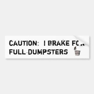 I brake for full dumpsters bumpersticker bumper sticker