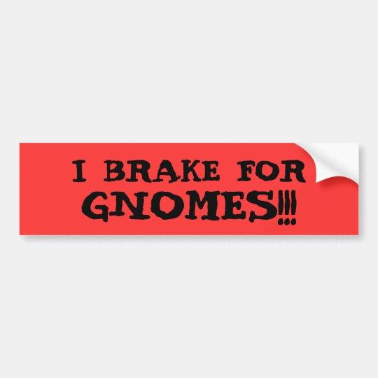 I BRAKE FOR GNOMES!!! BUMPER STICKER