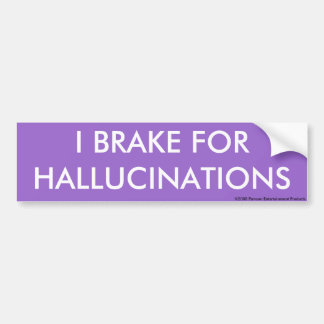I BRAKE FOR HALLUCINATIONS bumper sticker Car Bumper Sticker