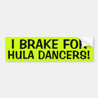 I BRAKE FOR HULA DANCERS! BUMPER STICKER