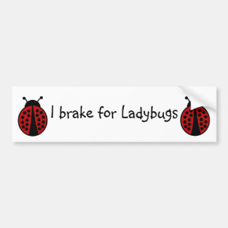 I brake for Ladybugs bumpersticker Bumper Stickers