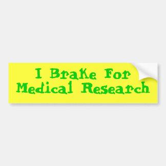 I Brake For Medical Research Bumper Sticker