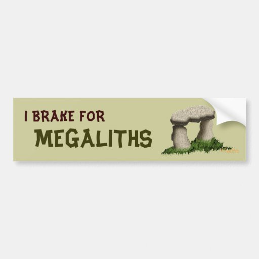 I BRAKE FOR MEGALITHS BUMPER STICKERS