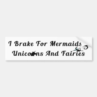 I Brake For Mermaids, Unicorns And Fairies Bumper Sticker