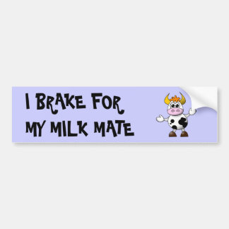 I brake for my Milkmate Bumper Sticker