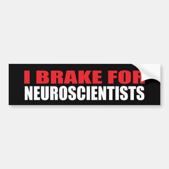 I Brake For Neuroscientists Bumper Sticker