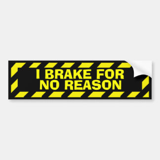 I brake for no reason yellow caution sticker bumper sticker