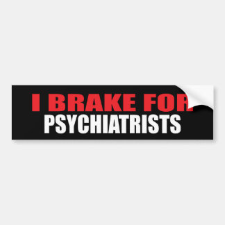 I Brake For Psychiatrists Bumper Sticker