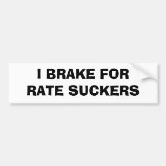I Brake For Rate Suckers Bumper Sticker