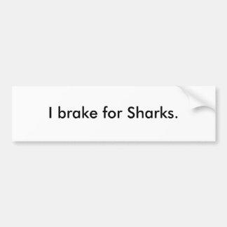 I brake for Sharks. Bumper Sticker