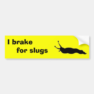 I brake for slugs bumper sticker