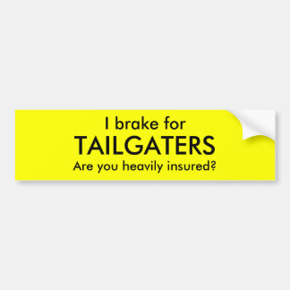 I brake for, TAILGATERS, Are you heavily insured? Bumper Sticker