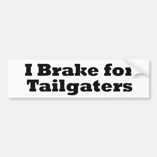I Brake for Tailgaters Bumpersticker Bumper Sticker