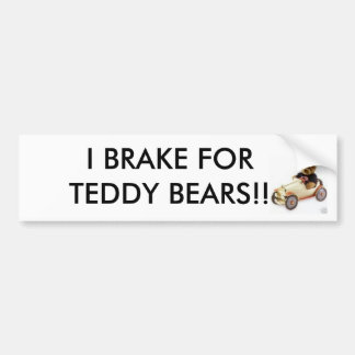 I BRAKE FOR TEDDY BEARS!! BUMPER STICKER