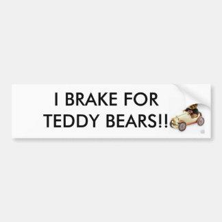 I BRAKE FOR TEDDY BEARS!! BUMPER STICKER