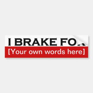 i-brake-for-template-01 bumper sticker