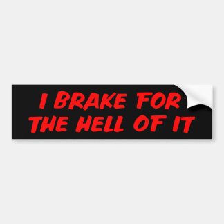 I Brake For The Hell Of It Bumper Sticker