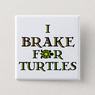 I Brake For Turtles 1 15 Cm Square Badge