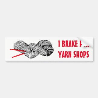 I brake for yarn shops bumper sticker