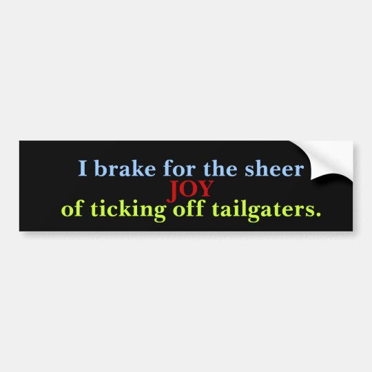 I Brake To Annoy Tailgaters Bumper Sticker