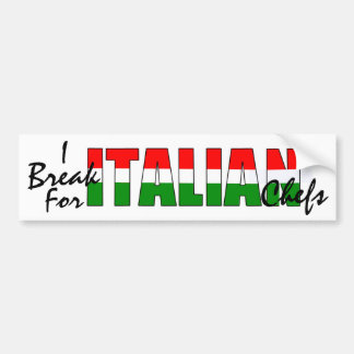 I Break For Italian Chefs! Bumper Sticker