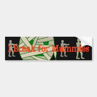 I Break for Mummies, Customize Me! Bumper Sticker