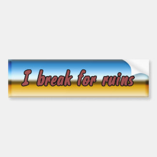 I break for ruins bumper sticker