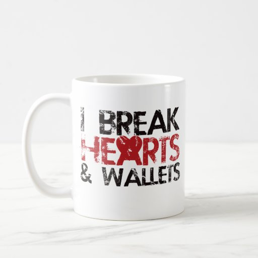I break hearts and wallets coffee mug