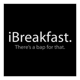 i Breakfast - There s a Bap For That Poster