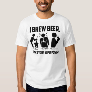 I Brew Beer. What's Your Superpower? T Shirts