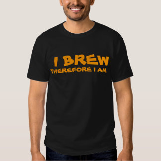I Brew Therefore I Am Tee Shirt