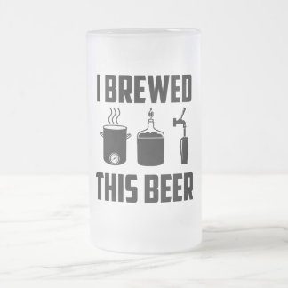 I Brewed This Beer! Stein 16 Oz Frosted Glass Beer Mug