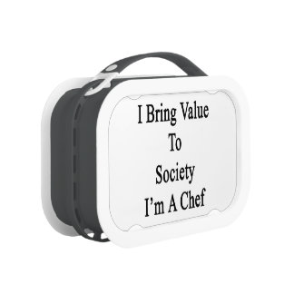 I Bring Value To Society I'm A Chef Lunch Box