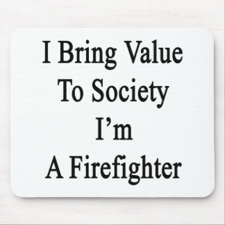 I Bring Value To Society I'm A Firefighter Mouse Pad