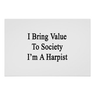 I Bring Value To Society I'm A Harpist Poster