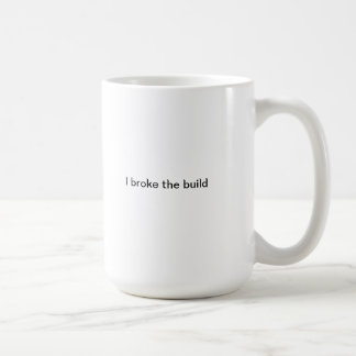 I broke the build basic white mug