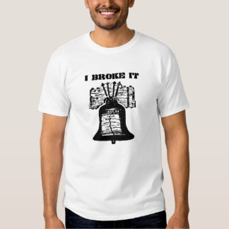 I Broke The Liberty Bell T-Shirt