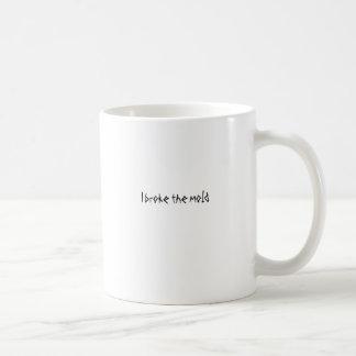 I broke the mold coffee mug