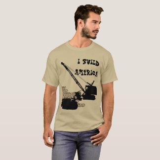 I BUILD AMERICA OPERATING ENGINEER CRANE BULLDOZER T-Shirt