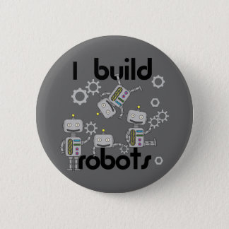 I Build Robots 6 Cm Round Badge